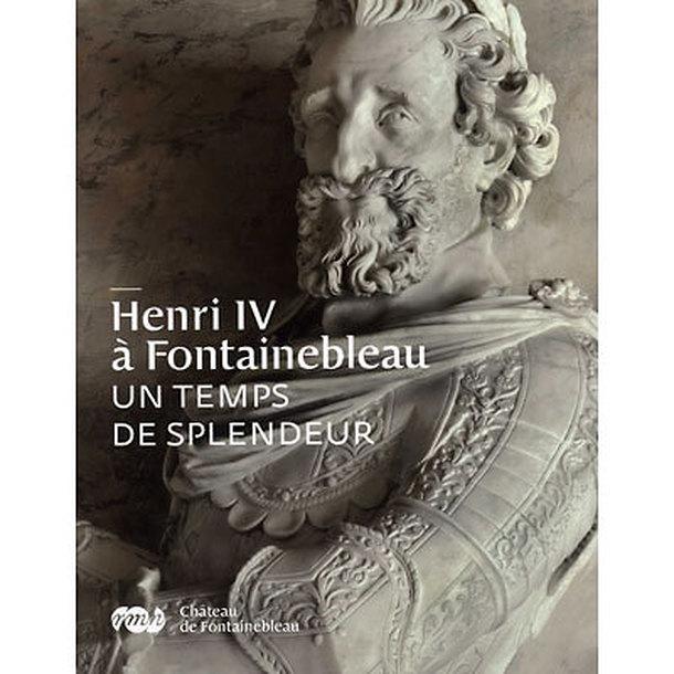 Henri IV à Fontainebleau – Un temps de splendeur