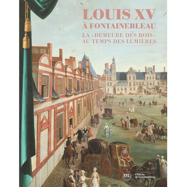 Louis XV à Fontainebleau – La demeure des rois au temps des Lumières